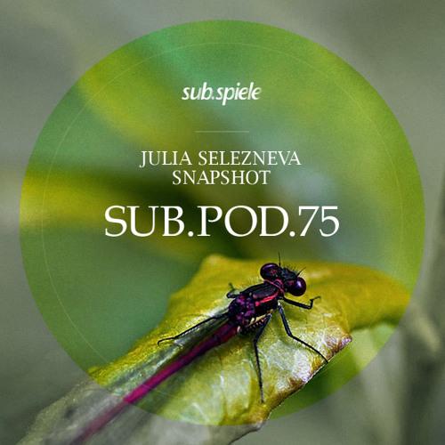 sub.pod.75 - julia selezneva - snapshot ((( s u b . s p i e l e )))
