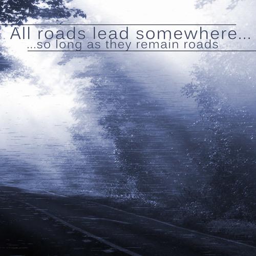 All Roads Lead Somewhere...