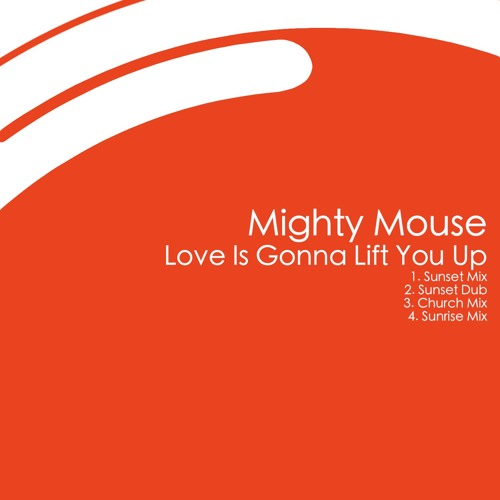 Mighty Mouse - Love Is Gonna Lift You Up  (Sunset Dub)