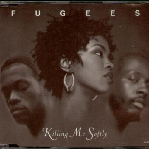 Killing Me Soflty (With His Song) [The Fugees]
