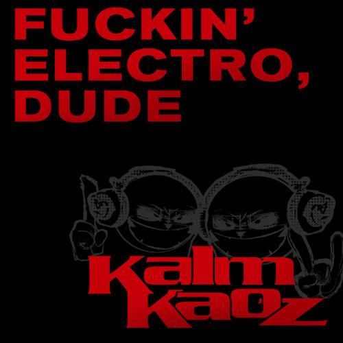 Kalm Kaoz - Fuckin' Electro Dude