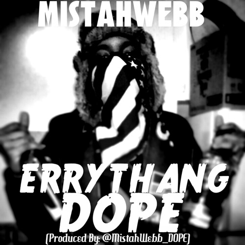 ERRYTHANG DOPE (Prod By. @WebbWavvy)