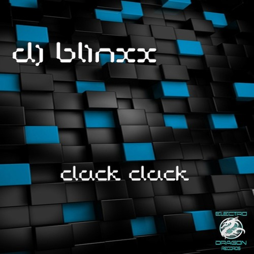 DJ Blinxx Clack Clack ( Out Now In Beatport Stores )