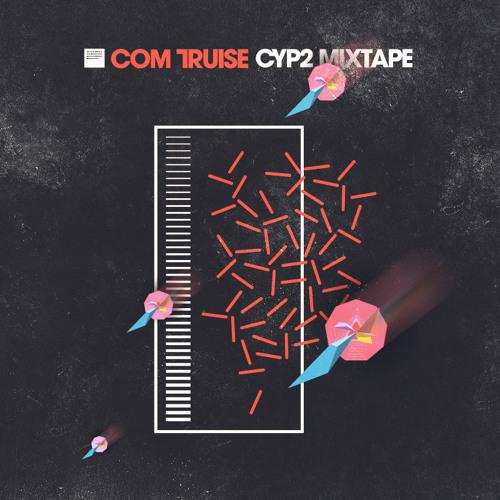 COM TRUISE - CYP2 MIXTAPE #2