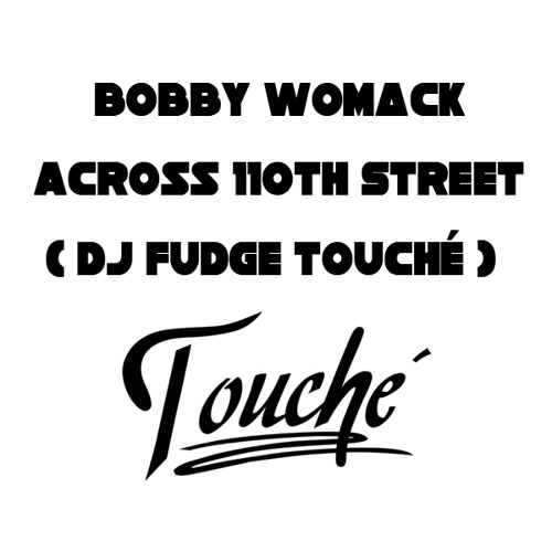 Bobby Womack Across 110th Street(Dj Fudge Touché)