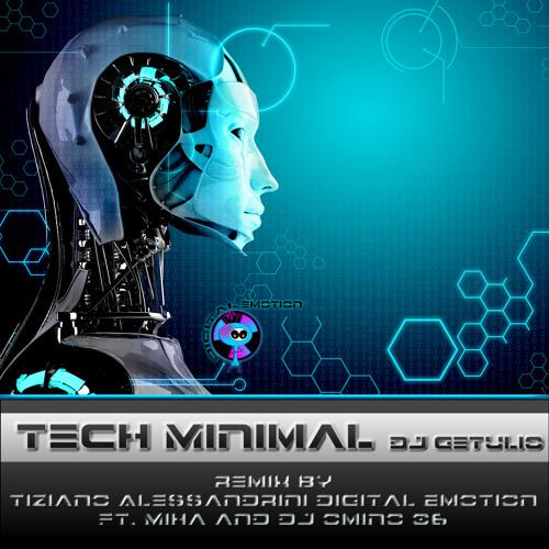 Tech Minimal Dj Getulio Remix By Tiziano Digital Emotion Ft Miha