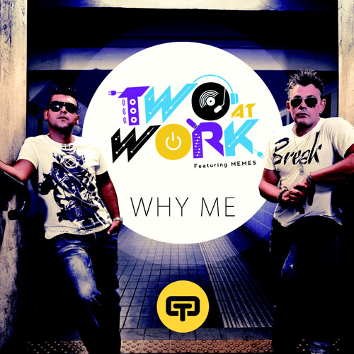 TWO AT WORK Ft .MEMES - WHY ME