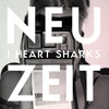 I Heart Sharks Neuzeit Remixed by BLITZKIDS mvt.