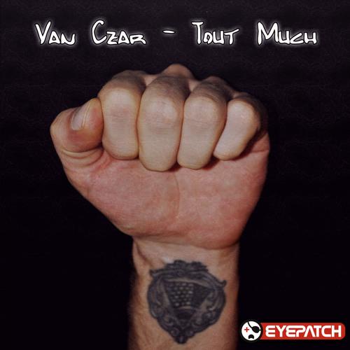 Van Czar - Tout Much (Eyepatch Recordings)