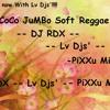 Coco Jumbo Soft Reggae -- DJ RDX -- Lv Djs' -- PiXXu MuSiCXZ --