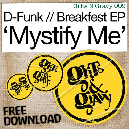 D-Funk vs Inxs… 'Mystify Me' (D-Funk Mix) [Grits N Gravy/Breakfest EP] ***FREE DOWNLOAD***
