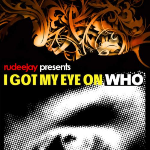 I Got My Eye On Who (Rudeejay 15000 Mash-Up)