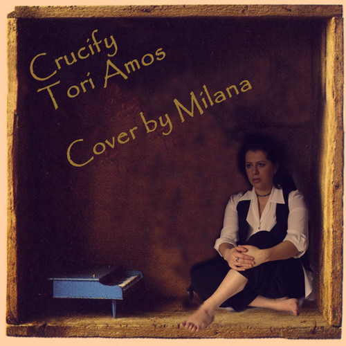 Crucify - Tori Amos - Cover by Milana (piano, vox)