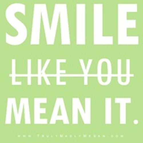 SMILE, like you mean it! =))