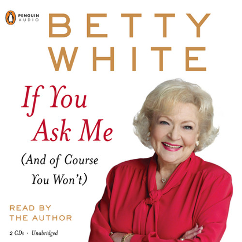 If You Ask Me, written and read by Betty White