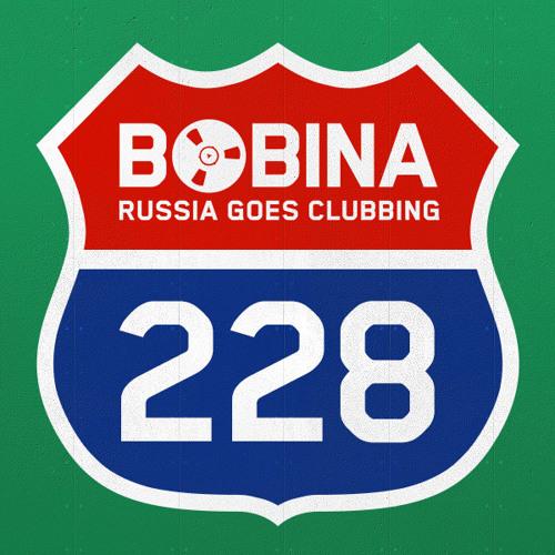 Bobina - Russia Goes Clubbing #228 [including Ben Gold Guestmix]