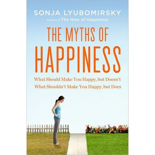 Sonja Lyubomirsky- The Myths Of Happiness