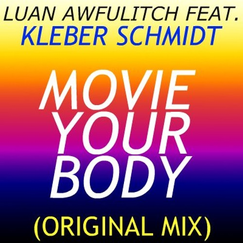 Luan Awfulitch Feat. Kleber Schmidt - Movie Your Body (Original Mix) [Exclusive Preview]
