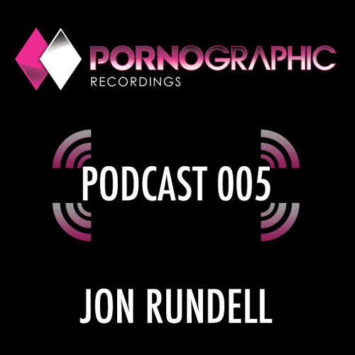 Pornographic Podcast 005 with Jon Rundell