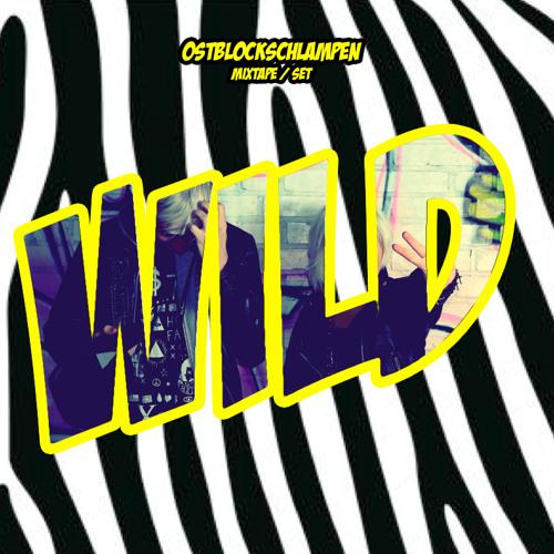 OSTBLOCKSCHLAMPEN - WILD! (SET / MIXTAPE)