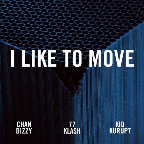 I Like To Move feat. Kid Kurupt, 77klash and Chan Dizzy