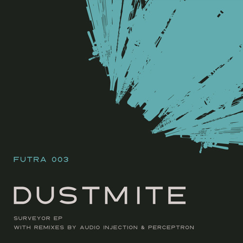 Futra 003: Dustmite - Surveyor EP with remixes by Audio Injection and Perceptron (preview)