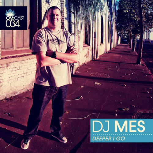 DJ Mes - Deeper I Go (om:cast 034)