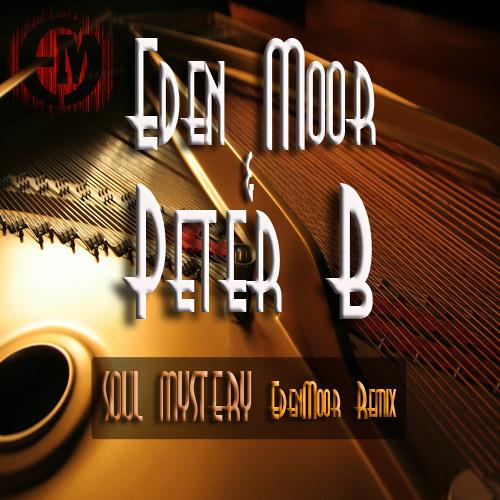 Eden Moor & Peter B - Soul Mystery (Eden Moor Remix) [Free Download]