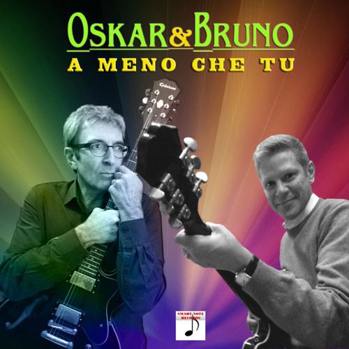 A meno che tu - Oskar&Bruno