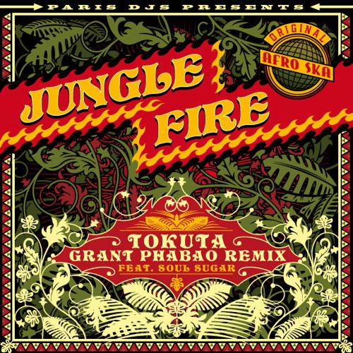"Jungle Fire ""Tokuta"" (Grant Phabao Paris DJ's Remix)"