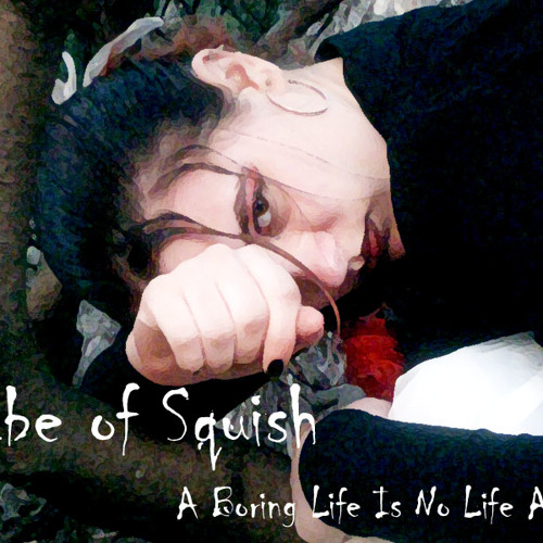 Cube of Squish - A Boring Life is No Life At All