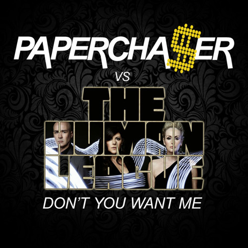 Papercha$er vs. The Human League - Don't You Want Me (Original Mix) [PREVIEW]