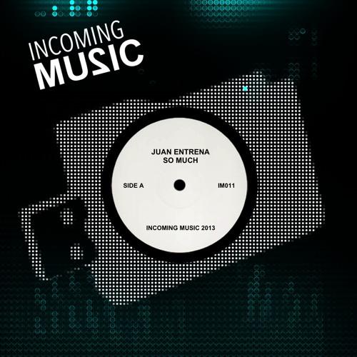 Juan Entrena - So Much (Original Mix) ::: Incoming Music :::