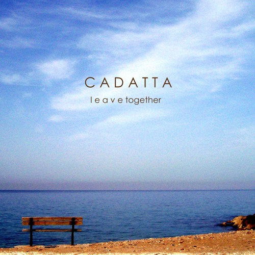 Cadatta-Leave Together (original)
