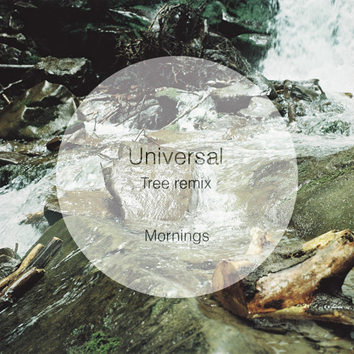 Tree - Universal [Mornings Remix]