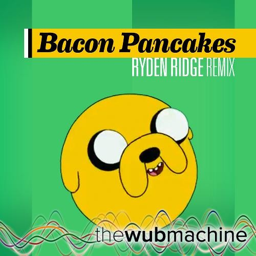 Bacon Pancakes (Wub Machine Electro House Remix)