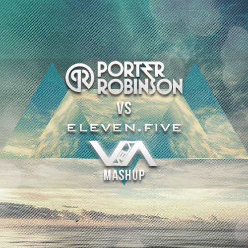 Eleven.Five vs. Porter Robinson - The way language were (VELA Mashup)