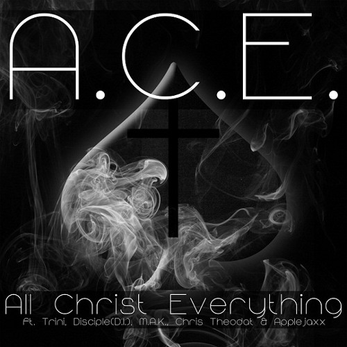 A.C.E.  - All Christ Everything (feat. Trini, Disciple(D.I.), M.A.K., Chris Theodat & Applejaxx)