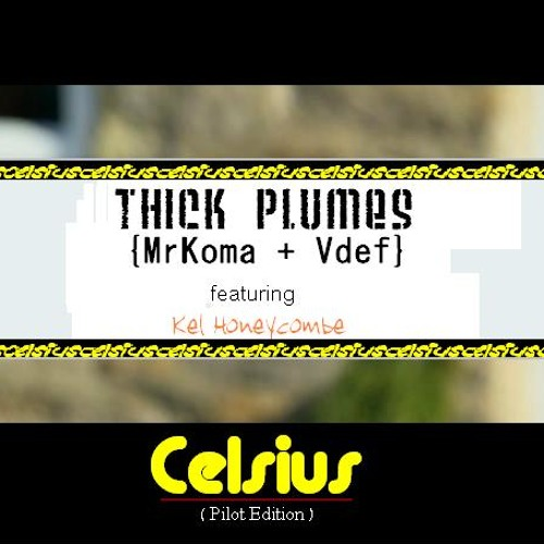Celcius  featuring Kel Honeycombe by  THICK PLUMES  ( VDEF , KOMA )