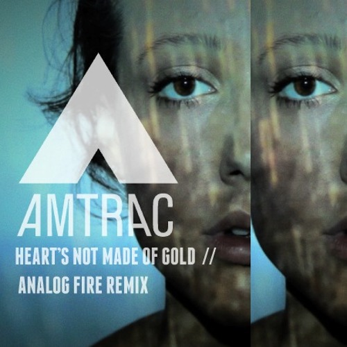 AMTRAC - Heart's Not Made of Gold (Analog Fire Remix)
