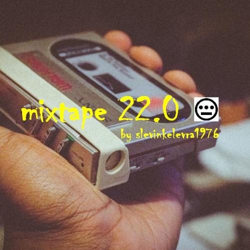 Mixtape 22.0 / amewu-inflabluntahz-bigboi-jedimindtricks-nas-pacewon-deadprez-outerspace-macklemore