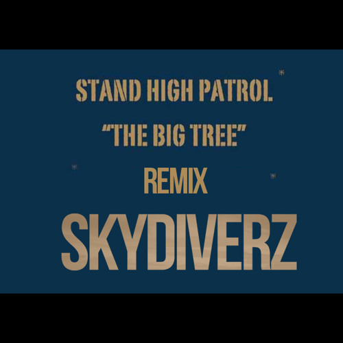 Stand High Patrol The Big Tree Skydiverz Remix By Skydiverz