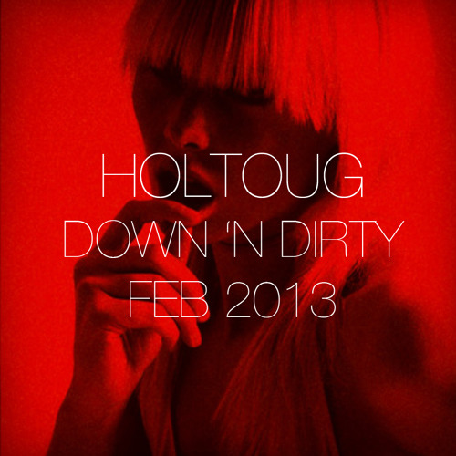 HOLTOUG DOWN 'N DIRTY MIX FEB 2013