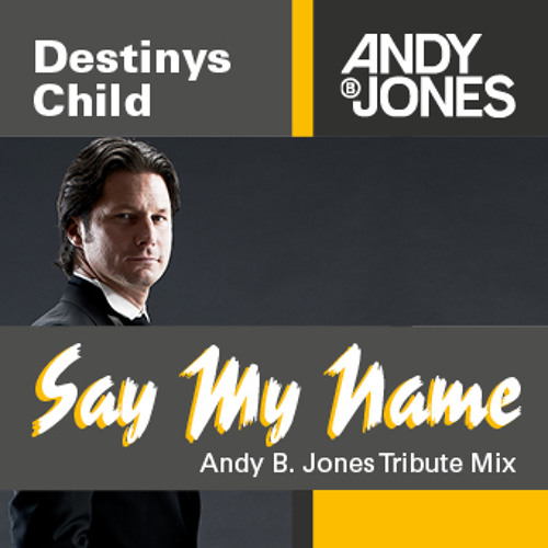 Destinys Child - Say My Name (Andy B. Jones Tribute Mix)