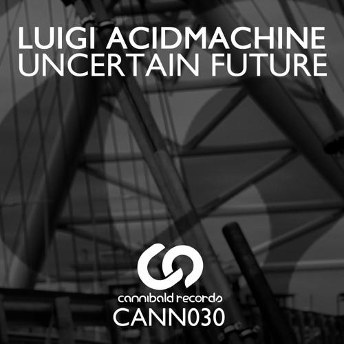 [CANN030] - Uncertain Future E.P - Luigi Acidmachine