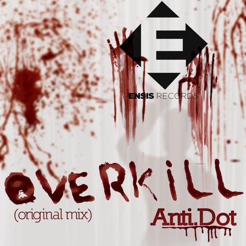 Anti.Dot - Overkill ( Original Mix ) [ OUT NOW ]