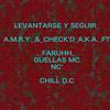 ''LEVANTARSE Y SEGUIR'' A.M.R.Y. & CHECK'D A.K.A. FT. GUELLAS MC. , FARUHH