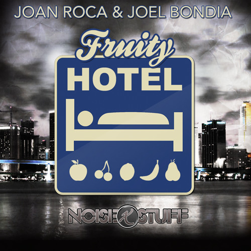 Joan Roca & Joel Bondia - Fruity Hotel (Original Mix) - [ Noise&Stuff Records ]