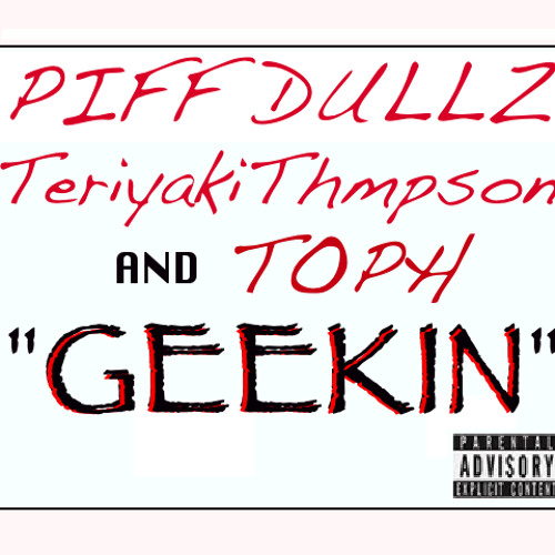 "Piff Dullz, TeriyakiThompson & Toph - ""Geekin"""
