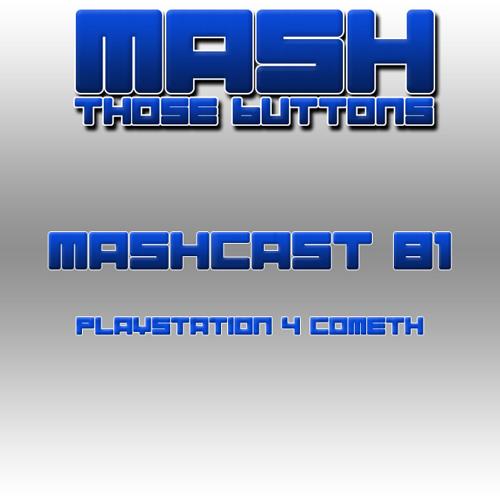 Mashcast #81: Playstation 4 Cometh!